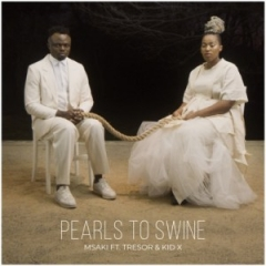 Msaki - Pearls to Swine ft. Tresor & Kid X